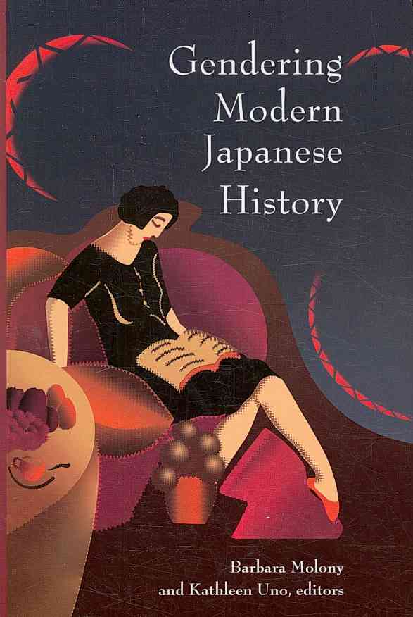 Gendering Modern Japanese History By Molony, Barbara (EDT)/ Uno, Kathleen S. (EDT)/ Cook, Haruko Taya (CRT)
